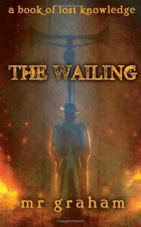 The Wailing - M.R. Graham