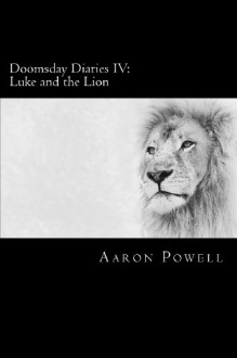 Doomsday Diaries IV: Luke and the Lion - Aaron B. Powell