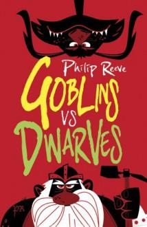 Goblins vs Dwarves - Philip Reeve, Dave Semple