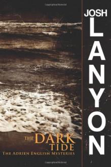 The Dark Tide (The Adrien English Mysteries) (Volume 5) - Josh Lanyon