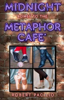 Midnight Comes to the Metaphor Cafe - Robert Pacilio