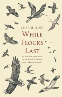 While Flocks Last - Charlie Elder