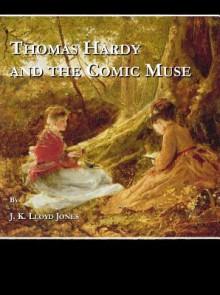 Thomas Hardy and the Comic Muse - J. K. Lloyd Jones
