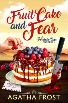 Fruit Cake and Fear - Agatha Frost