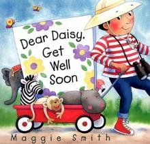 Dear Daisy, Get Well Soon - Maggie Smith, Maggie Smith