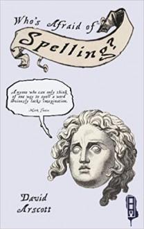 Who's Afraid of Spelling? - David Arscott