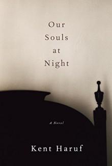 Our Souls at Night: A novel - Kent Haruf