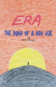Era: The Dawn of a New Age - Justin Strauss
