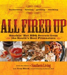 All Fired Up: Smokin' Hot Secrets for the South's Best BBQ - Troy Black, Editors of Southern Living Magazine