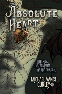 Absolute Heart (Infernal Instruments of the Dragon #1) - Michael Vance Gurley