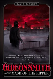 Gideon Smith and the Mask of the Ripper - David Barnett