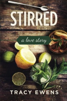 Stirred: A Love Story (Volume 5) - Tracy Ewens