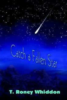 Catch a Fallen Star - T. Whiddon