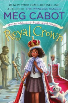 Royal Crown: From the Notebooks of a Middle School Princess - Meg Cabot