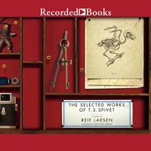 The Selected Works of T.S. Spivet - Reif Larsen, Christopher Gebauer