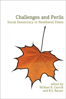 Challenges and Perils: Social Democracy in Neoliberal Times - William K. Carroll