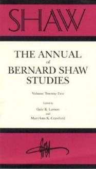 Shaw: The Annual of Bernard Shaw Studies, Vol. 22 - Gale K. Larson, Mary-Ann K. Crawford