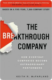 The Breakthrough Company: How Everyday Companies Become Extraordinary Performers - Keith McFarland
