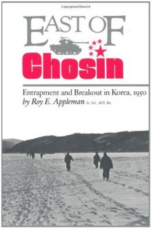East of Chosin: Entrapment and Breakout in Korea, 1950 - Roy E. Appleman