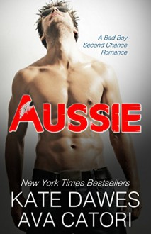 Aussie: A Bad Boy Second Chance Romance - Kate Dawes, Ava Catori