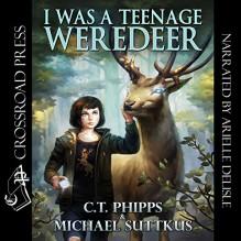 I Was a Teenage Weredeer - Michael Suttkus,C. T. Phipps