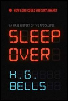 Sleep Over: An Oral History of the Apocalypse - H. G. Bells