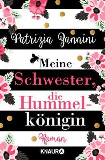 Meine Schwester, die Hummelkönigin: Roman (feelings emotional eBooks) - Patrizia Zannini Holoch