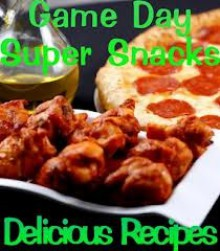 Game Day Appetizers and Super Snacks - June Kessler