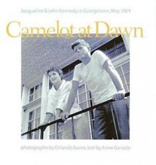 Camelot at Dawn: Jacqueline and John Kennedy in Georgetown, May 1954 - Institute Peabody Institute,Orlando Suero,Anne Garside