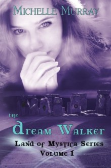 The Dream Walker, Land of Mystica Series Volume 1 - Michelle Murray