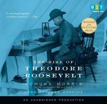 The Rise of Theodore Roosevelt - Edmund Morris, Mark Deakins