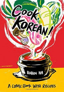 Cook Korean!: A Comic Book with Recipes - Robin Ha