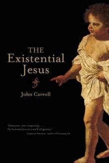 The Existential Jesus - John Carroll