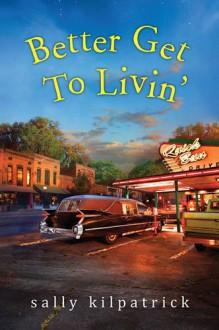 Better Get To Livin' - Sally Kilpatrick