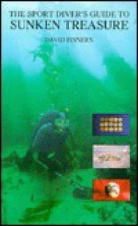 The Sport Diver's Guide to Sunken Treasure - David Finnern, Bo Mulder, Mike Piantoni