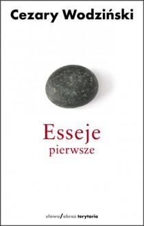 Esseje pierwsze - Cezary Wodziński