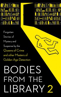 Bodies from the Library 2: Forgotten Stories of Mystery and Suspense by the Queens of Crime and other Masters of Golden Age Detection - Helen Simpson,Agatha Christie,Christianna Brand,Peter Antony,Various Authors,Cyril Alington,E.C.R. Lorac,Jonathan Latimer,Clayton Rawson,S.S. Van Dine,Anthony Shaffer,Peter Shaffer,Ethel Lina White,Dorothy L. Sayers,Tony Medawar