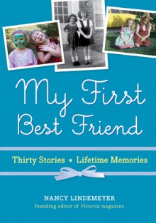 My First Best Friend: Thirty Stories, Lifetime Memories - Nancy Lindemeyer