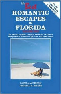 The Best Romantic Escapes in Florida, Volume Two - Pamela Acheson, Richard B. Myers