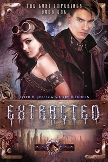 Extracted (The Lost Imperials Series Book 1) - Sherry Ficklin; Tyler H. Jolley;, Sherry D. Ficklin