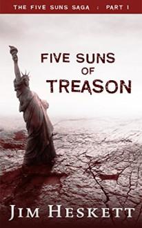 Five Suns of Treason (Five Suns Saga Book 1) - Jim Heskett