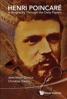 Henri Poincare: A Biography Through the Daily Papers - Jean-Marc Ginoux, Christian Gerini