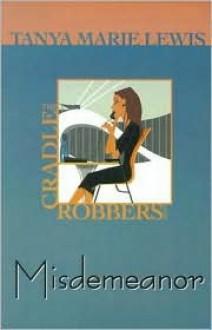 The Cradle Robbers: Misdemeanor - Tanya Marie Lewis
