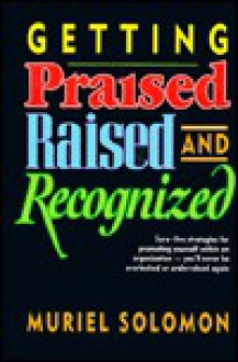 Getting Praised, Raised, and Recognized - Muriel Solomon