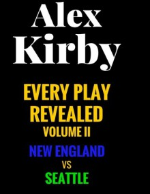 New England vs Seattle (Every Play Revealed) (Volume 2) - Alex Kirby