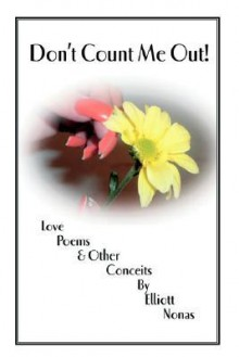 Don't Count Me Out!: Love Poems & Other Conceits - Elliott Nonas