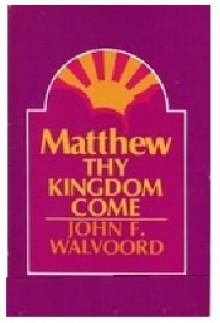 Matthew: Thy kingdom come - John F. Walvoord