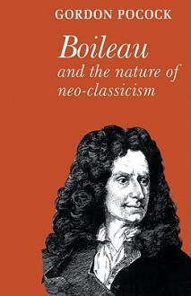 Boileau and the Nature of Neoclassicism - Gordon Pocock