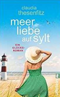 Meer Liebe auf Sylt: Ein Glücksroman - Claudia Thesenfitz