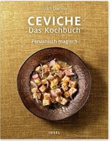 Ceviche. Das Kochbuch: Peruanisch magisch - Juan Danilo